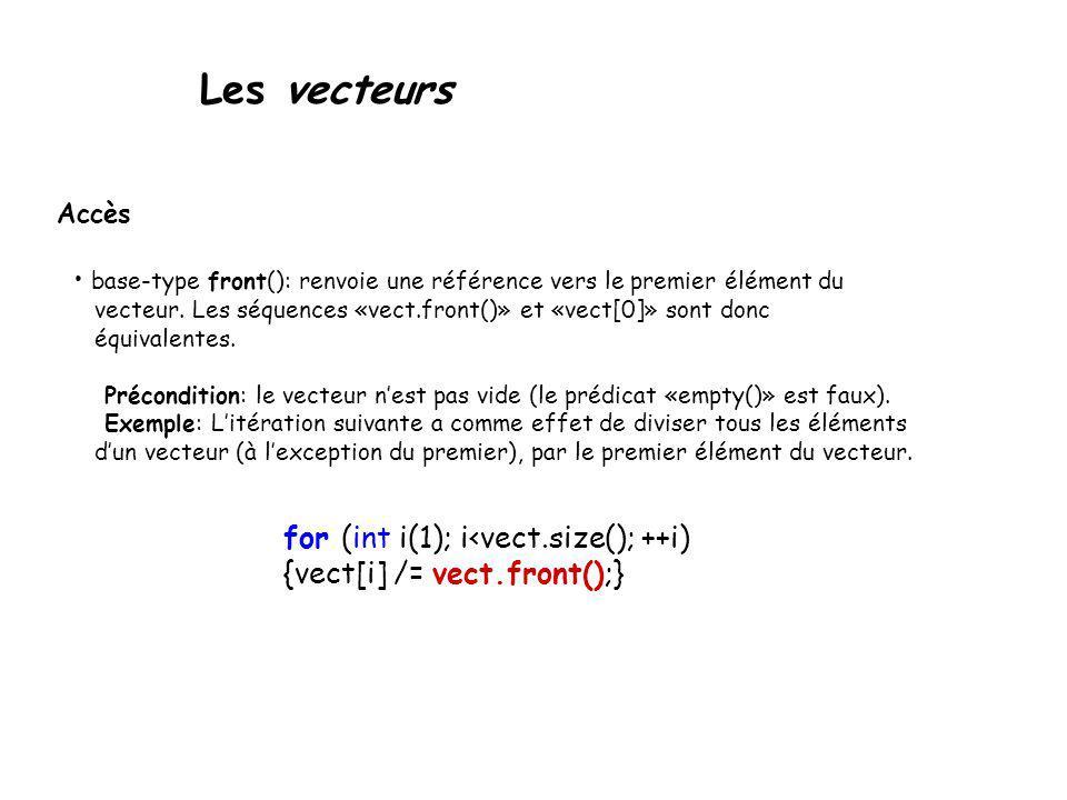 Les vecteurs Accès base-type front(): renvoie une référence vers le premier élément du vecteur. Les séquences «vect.front()» et «vect[0]» sont donc éq