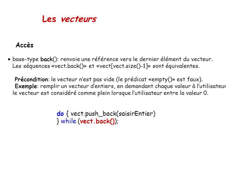Les vecteurs Accès base-type back(): renvoie une référence vers le dernier élément du vecteur. Les séquences «vect.back()» et «vect[vect.size()-1]» so