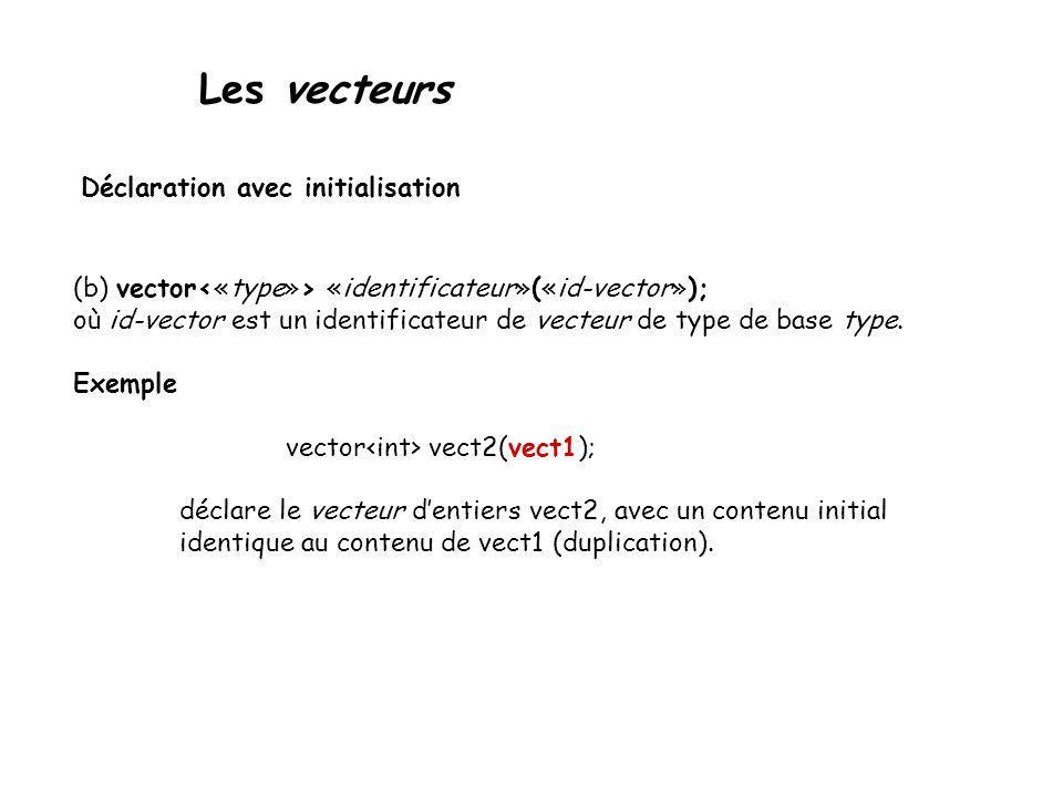 Les vecteurs Déclaration avec initialisation (b) vector «identificateur»(«id-vector»); où id-vector est un identificateur de vecteur de type de base t