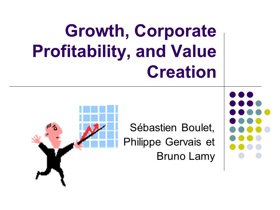 Growth, Corporate Profitability, and Value Creation Sébastien Boulet, Philippe Gervais et Bruno Lamy