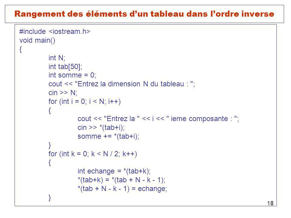 18 Rangement des éléments dun tableau dans lordre inverse #include void main() { int N; int tab[50]; int somme = 0; cout <<
