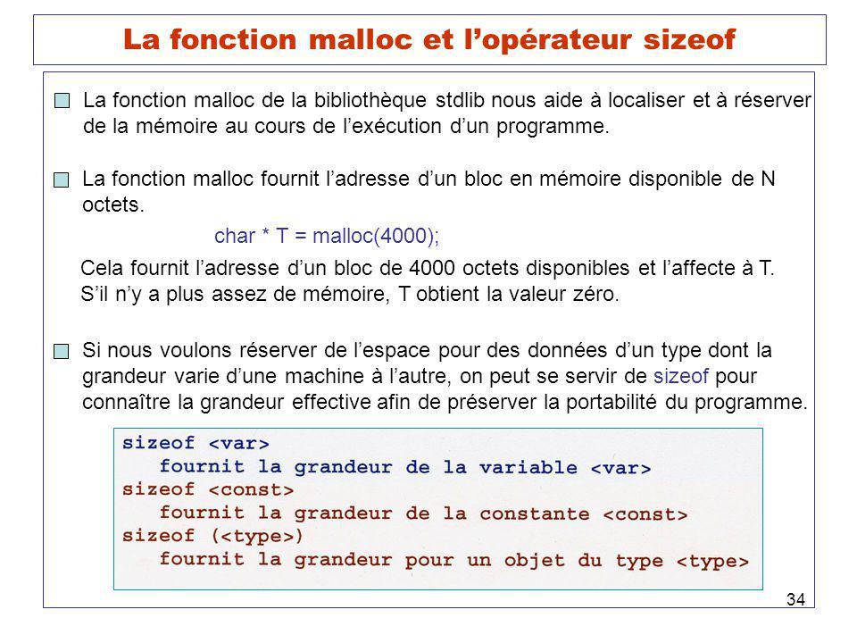 34 La fonction malloc et lopérateur sizeof La fonction malloc de la bibliothèque stdlib nous aide à localiser et à réserver de la mémoire au cours de lexécution dun programme.