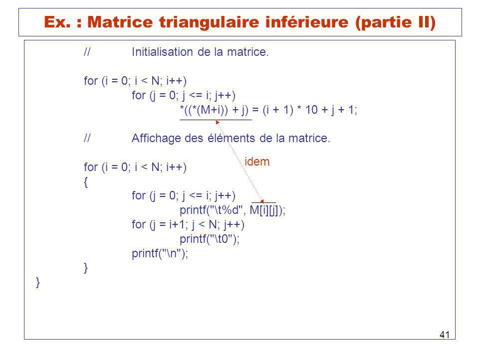41 Ex. : Matrice triangulaire inférieure (partie II) //Initialisation de la matrice. for (i = 0; i < N; i++) for (j = 0; j <= i; j++) *((*(M+i)) + j)