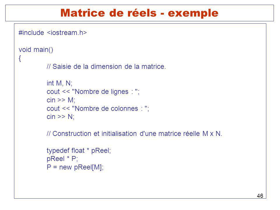 46 Matrice de réels - exemple #include void main() { // Saisie de la dimension de la matrice. int M, N; cout <<