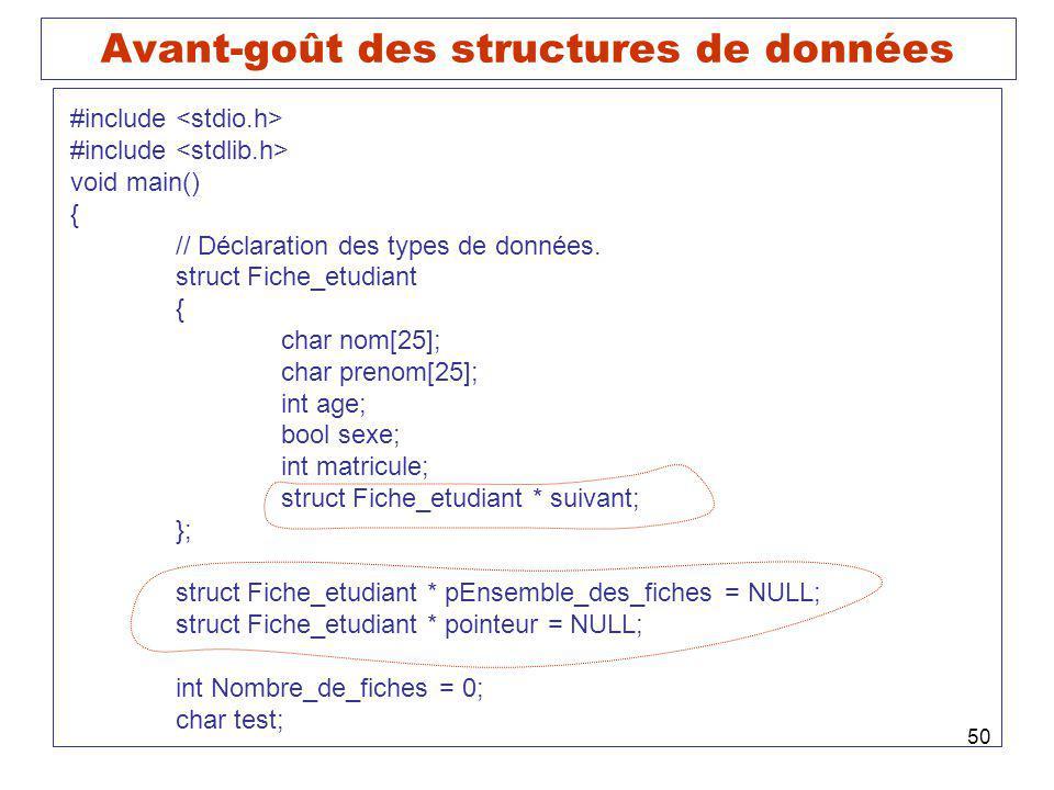 50 Avant-goût des structures de données #include void main() { // Déclaration des types de données. struct Fiche_etudiant { char nom[25]; char prenom[