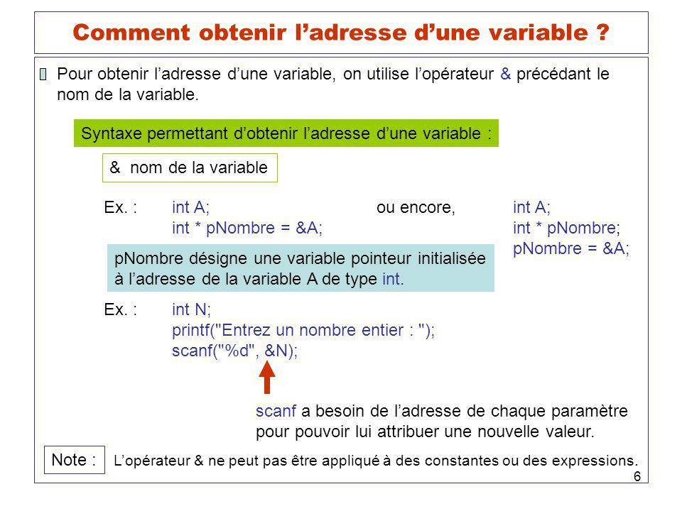 6 Comment obtenir ladresse dune variable ? Pour obtenir ladresse dune variable, on utilise lopérateur & précédant le nom de la variable. Syntaxe perme