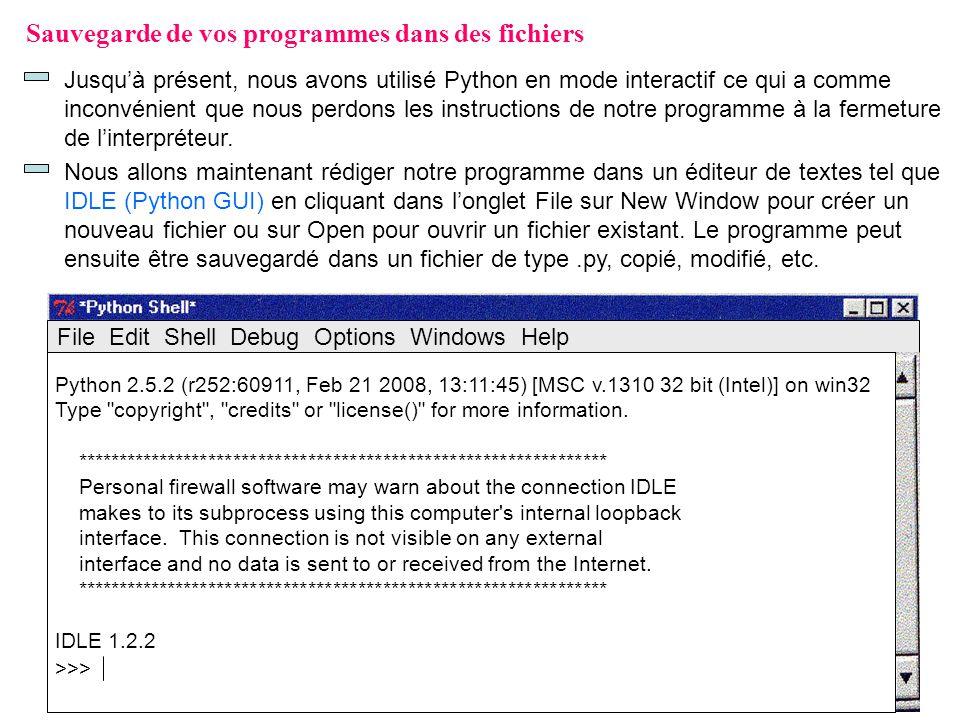 2 Sauvegarde de vos programmes dans des fichiers Jusquà présent, nous avons utilisé Python en mode interactif ce qui a comme inconvénient que nous per