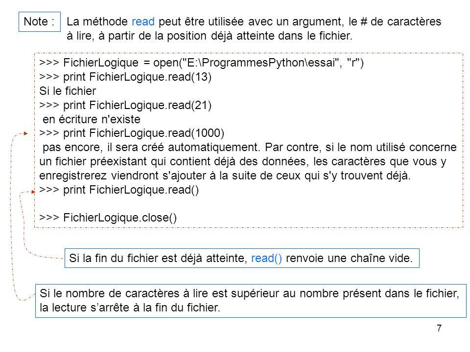7 Note : La méthode read peut être utilisée avec un argument, le # de caractères à lire, à partir de la position déjà atteinte dans le fichier. >>> Fi