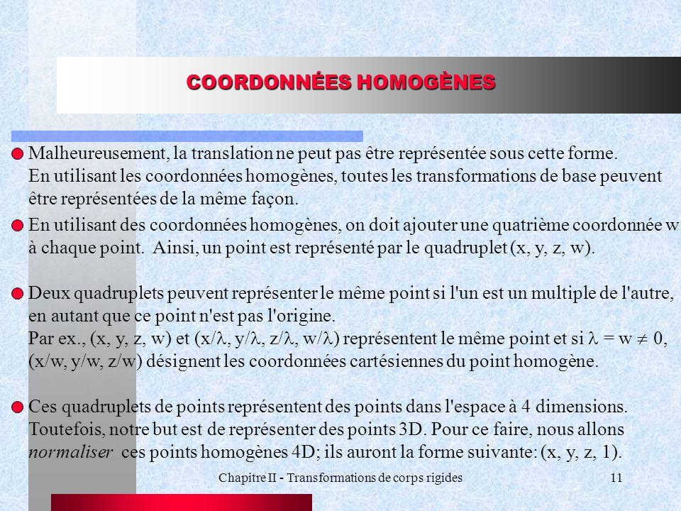 Chapitre II - Transformations de corps rigides11 COORDONNÉES HOMOGÈNES Malheureusement, la translation ne peut pas être représentée sous cette forme.