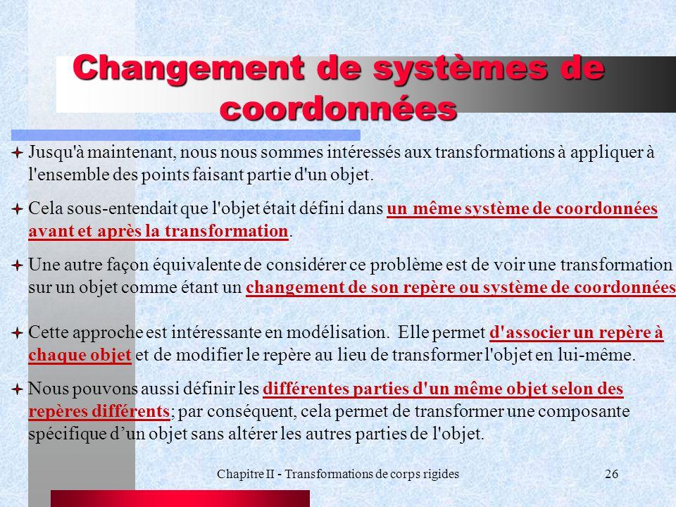 Chapitre II - Transformations de corps rigides26 Changement de systèmes de coordonnées Jusqu'à maintenant, nous nous sommes intéressés aux transformat
