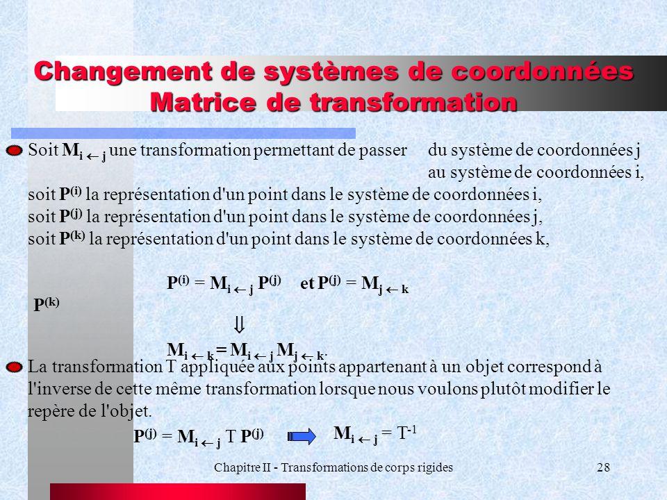 Chapitre II - Transformations de corps rigides28 Changement de systèmes de coordonnées Matrice de transformation Soit M i j une transformation permett