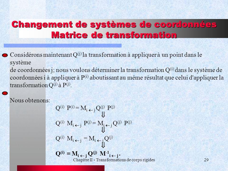 Chapitre II - Transformations de corps rigides29 Changement de systèmes de coordonnées Matrice de transformation Considérons maintenant Q (j) la trans