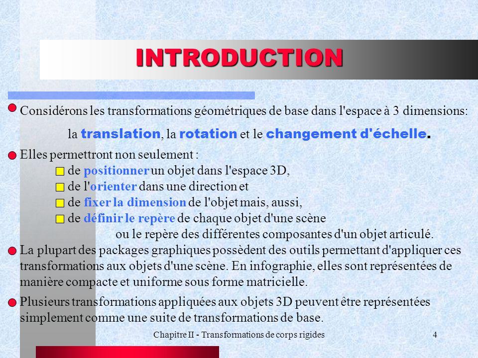 Chapitre II - Transformations de corps rigides4 INTRODUCTION Considérons les transformations géométriques de base dans l'espace à 3 dimensions: la tra
