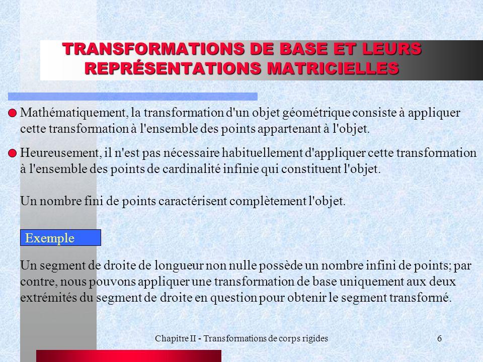 Chapitre II - Transformations de corps rigides6 TRANSFORMATIONS DE BASE ET LEURS REPRÉSENTATIONS MATRICIELLES Mathématiquement, la transformation d'un