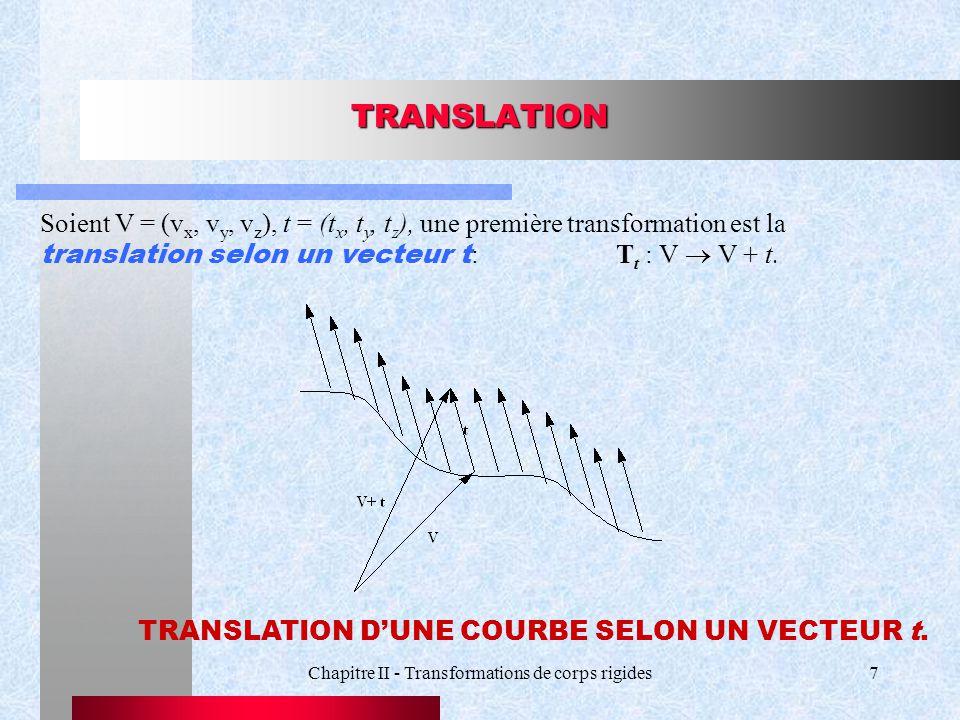 Chapitre II - Transformations de corps rigides7 TRANSLATION Soient V = (v x, v y, v z ), t = (t x, t y, t z ), une première transformation est la tran