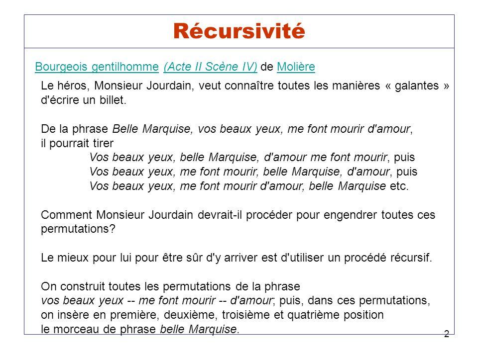 2 Récursivité Bourgeois gentilhomme (Acte II Scène IV) de Molière Bourgeois gentilhomme(Acte II Scène IV)Molière Le héros, Monsieur Jourdain, veut connaître toutes les manières « galantes » d écrire un billet.