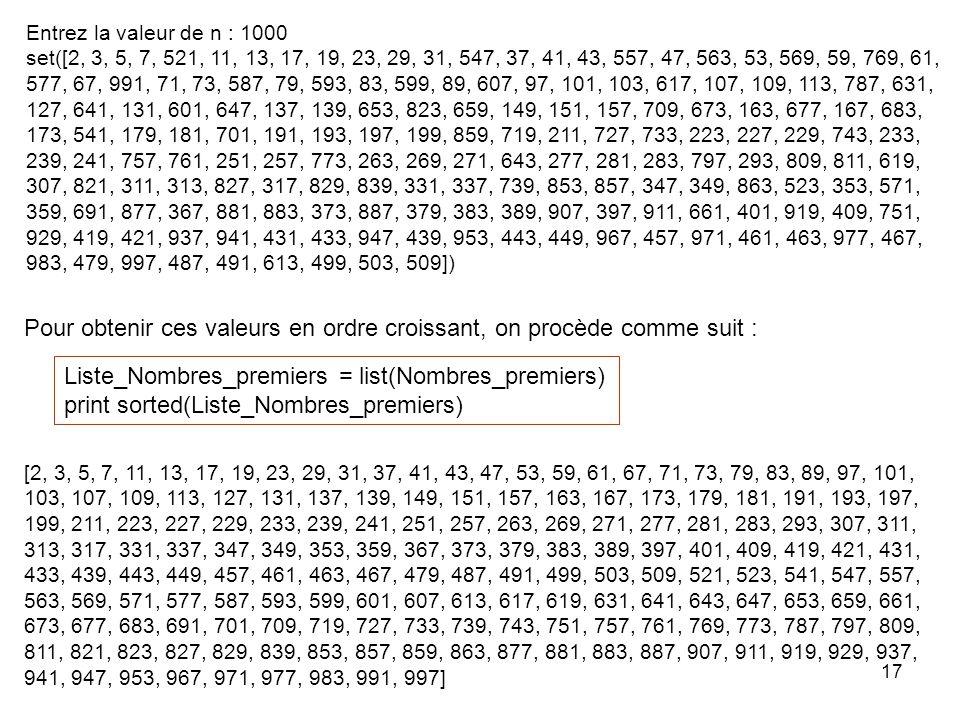 17 Entrez la valeur de n : 1000 set([2, 3, 5, 7, 521, 11, 13, 17, 19, 23, 29, 31, 547, 37, 41, 43, 557, 47, 563, 53, 569, 59, 769, 61, 577, 67, 991, 7