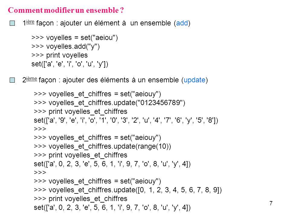 7 Comment modifier un ensemble ? 1 ière façon : ajouter un élément à un ensemble (add) >>> voyelles = set(