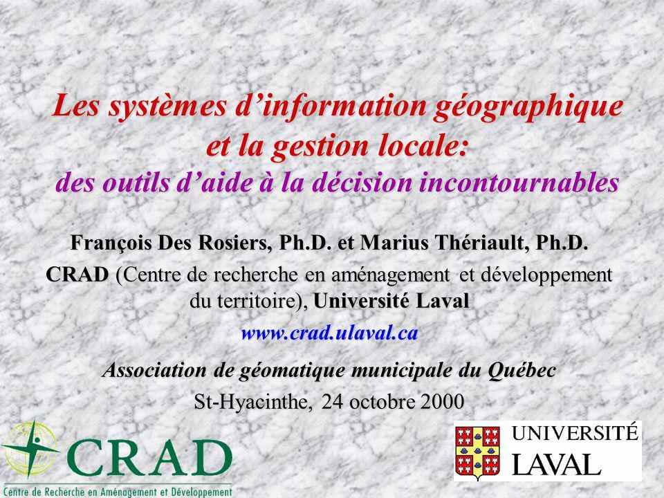 Les systèmes dinformation géographique et la gestion locale: des outils daide à la décision incontournables François Des Rosiers, Ph.D. et Marius Thér