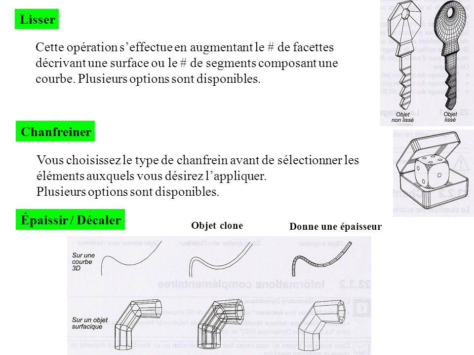 Lisser Cette opération seffectue en augmentant le # de facettes décrivant une surface ou le # de segments composant une courbe. Plusieurs options sont