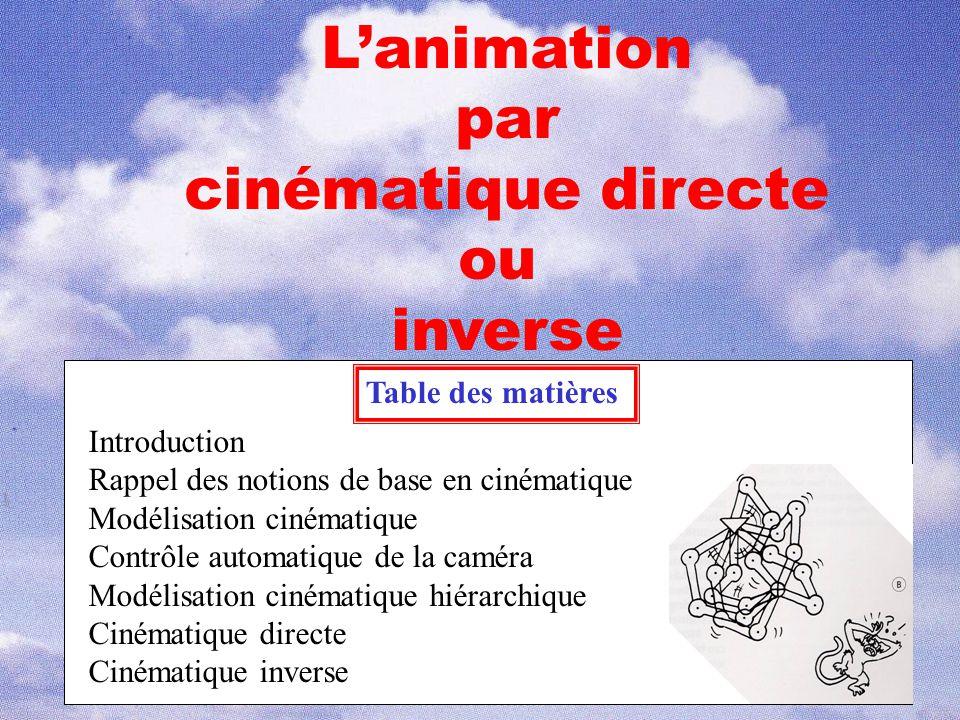 1 Lanimation par cinématique directe ou inverse Table des matières Introduction Rappel des notions de base en cinématique Modélisation cinématique Con
