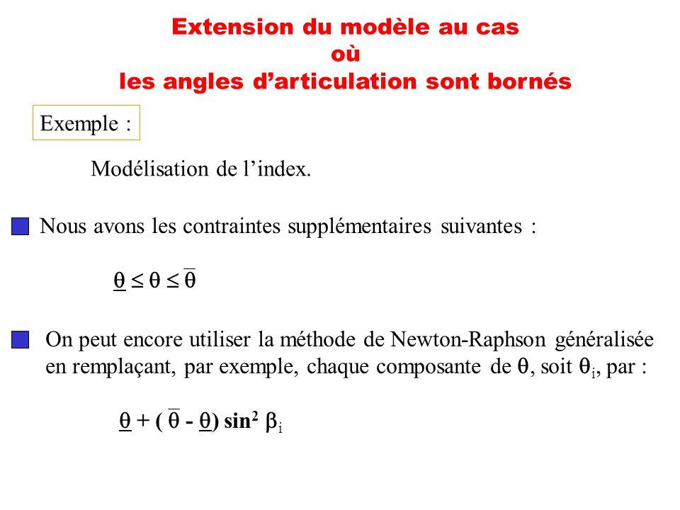 Extension du modèle au cas où les angles darticulation sont bornés Nous avons les contraintes supplémentaires suivantes : On peut encore utiliser la m