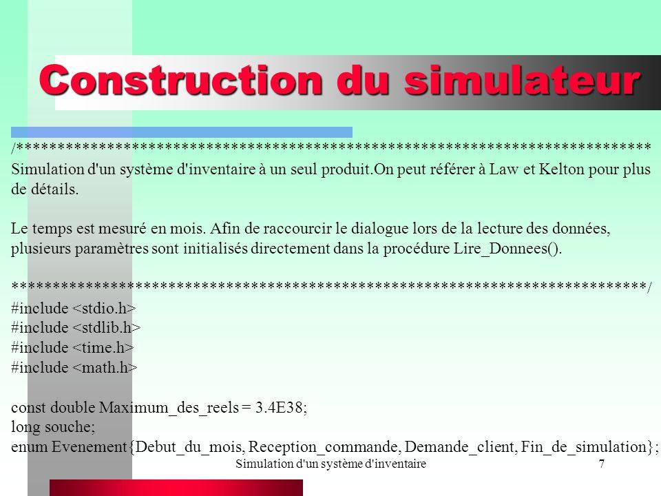 Simulation d un système d inventaire7 Construction du simulateur /***************************************************************************** Simulation d un système d inventaire à un seul produit.On peut référer à Law et Kelton pour plus de détails.