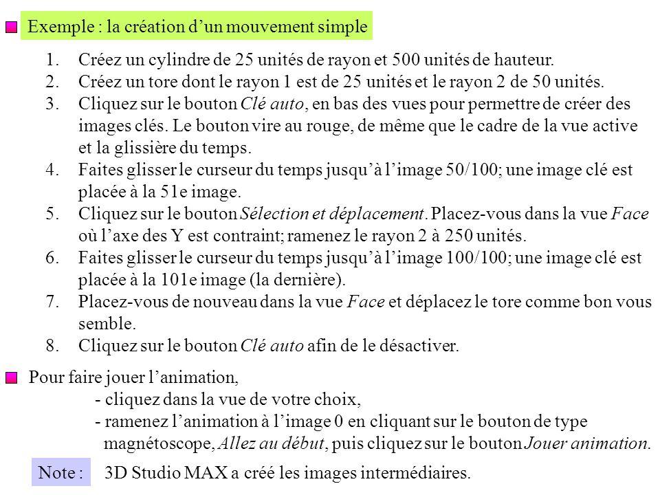 Exemple : la création dun mouvement simple 1.Créez un cylindre de 25 unités de rayon et 500 unités de hauteur.