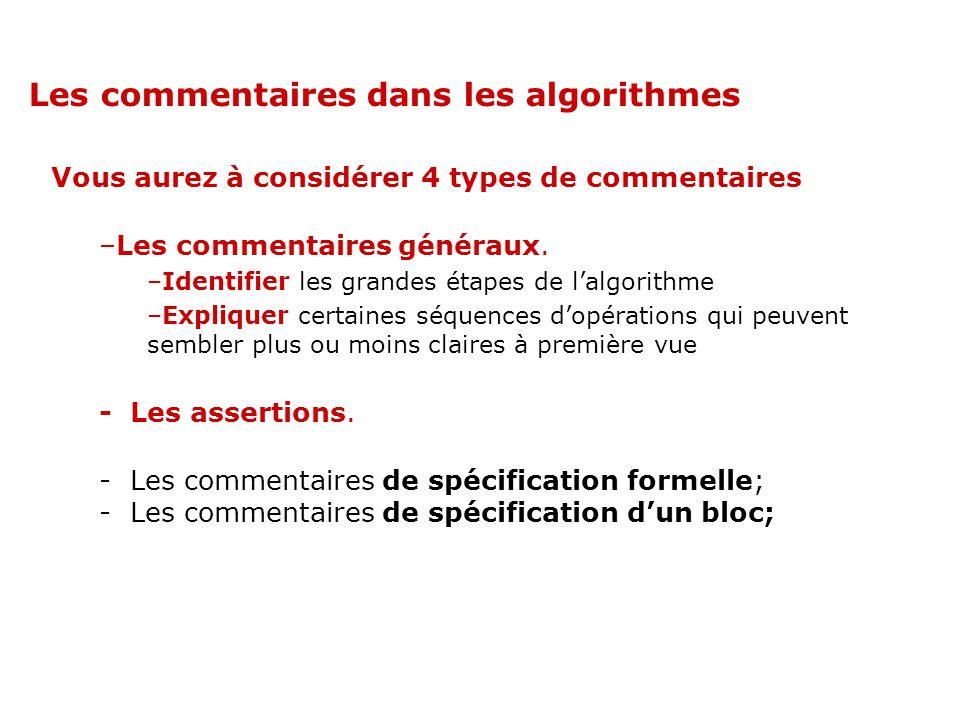 Les commentaires dans les algorithmes Vous aurez à considérer 4 types de commentaires –Les commentaires généraux. –Identifier les grandes étapes de la