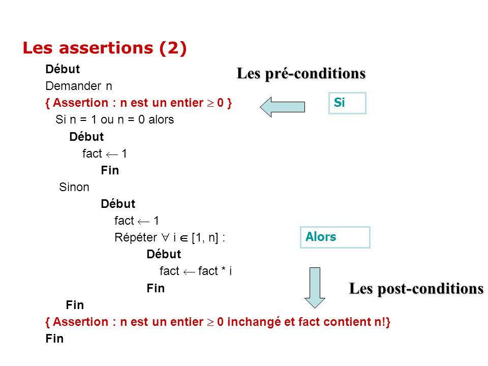 Début Demander n { Assertion : n est un entier 0 } Si n = 1 ou n = 0 alors Début fact 1 Fin Sinon Début fact 1 Répéter i [1, n] : Début fact fact * i