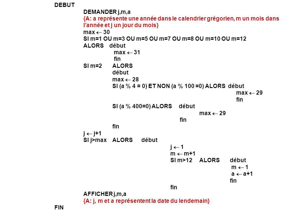 DEBUT DEMANDER j,m,a {A: a représente une année dans le calendrier grégorien, m un mois dans lannée et j un jour du mois} max 30 SI m=1 OU m=3 OU m=5
