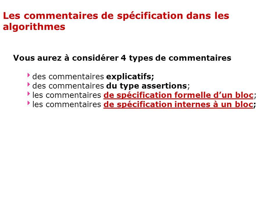 Les commentaires de spécification dans les algorithmes Vous aurez à considérer 4 types de commentaires des commentaires explicatifs; des commentaires