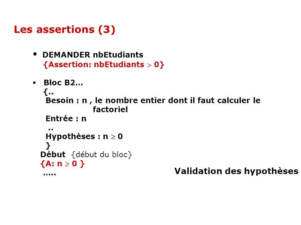DEMANDER nbEtudiants {Assertion: nbEtudiants 0} Bloc B2… {.. Besoin : n, le nombre entier dont il faut calculer le factoriel Entrée : n.. Hypothèses :