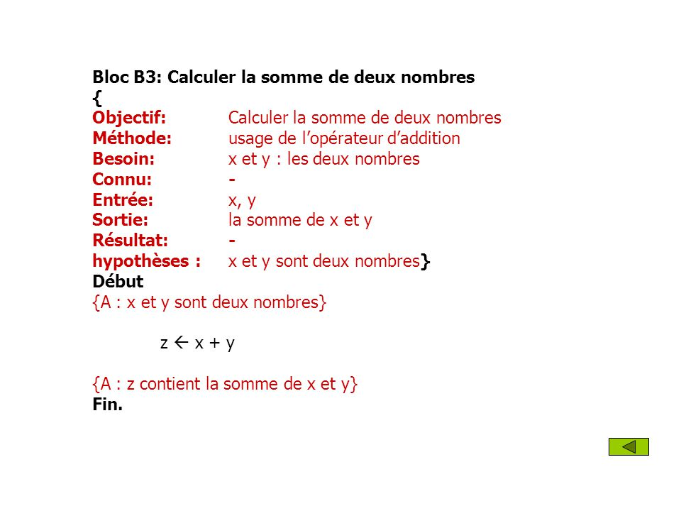 Bloc B3: Calculer la somme de deux nombres { Objectif: Calculer la somme de deux nombres Méthode: usage de lopérateur daddition Besoin: x et y : les d