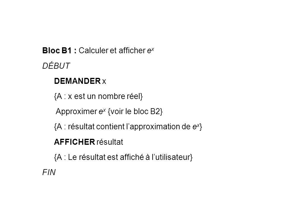 Bloc B1 : Bloc B1 : Calculer et afficher e x DÉBUT DEMANDER x {A : x est un nombre réel} Approximer e x {voir le bloc B2} {A : résultat contient lappr