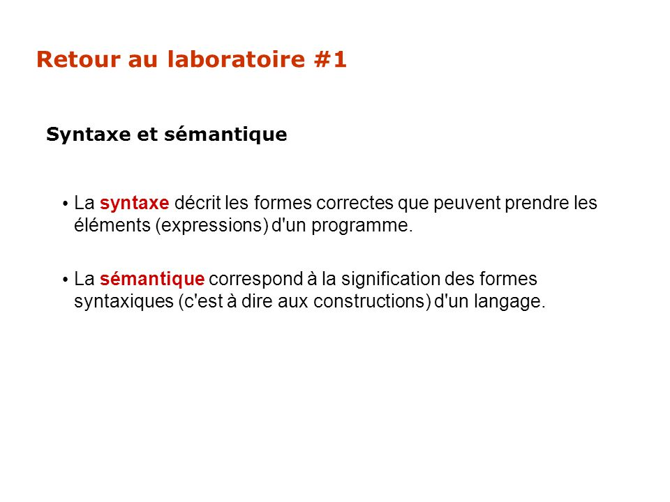 Retour au laboratoire #1 La syntaxe décrit les formes correctes que peuvent prendre les éléments (expressions) d'un programme. La sémantique correspon