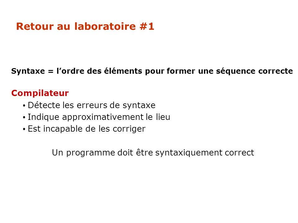 Retour au laboratoire #1 Syntaxe = lordre des éléments pour former une séquence correcte Compilateur Détecte les erreurs de syntaxe Indique approximat