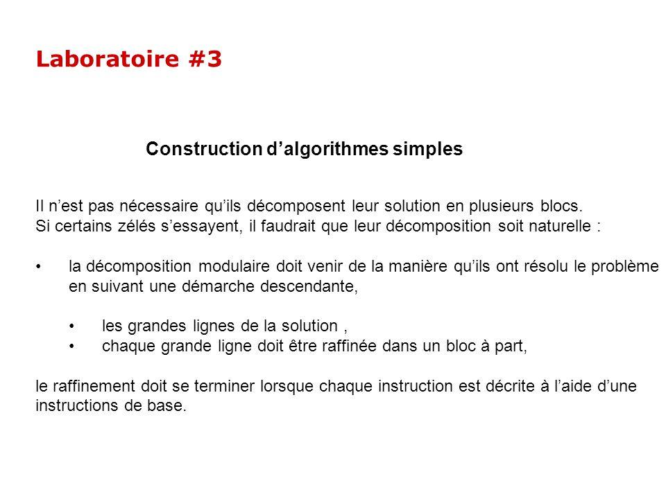 Laboratoire #3 Construction dalgorithmes simples Il nest pas nécessaire quils décomposent leur solution en plusieurs blocs. Si certains zélés sessayen