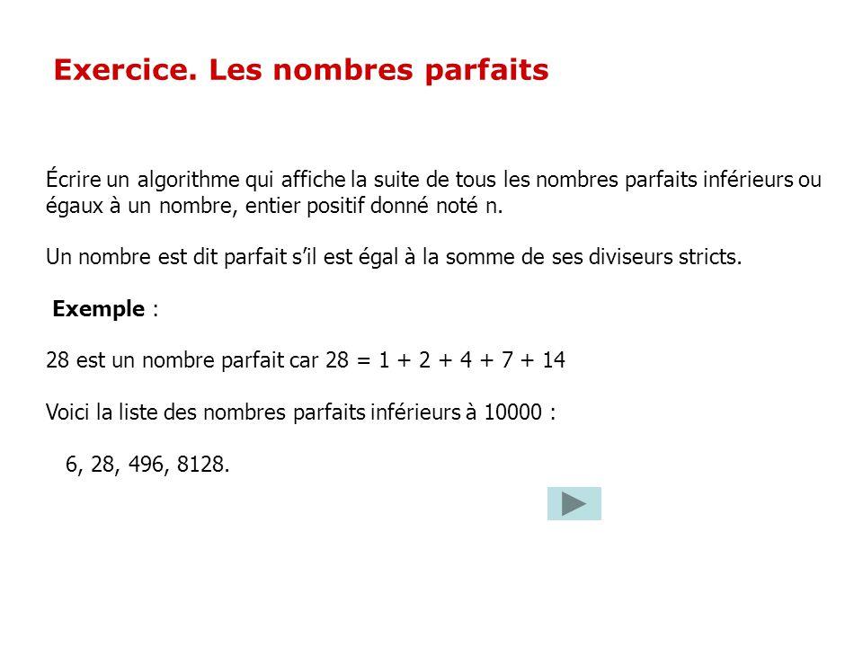 Exercice. Les nombres parfaits Écrire un algorithme qui affiche la suite de tous les nombres parfaits inférieurs ou égaux à un nombre, entier positif