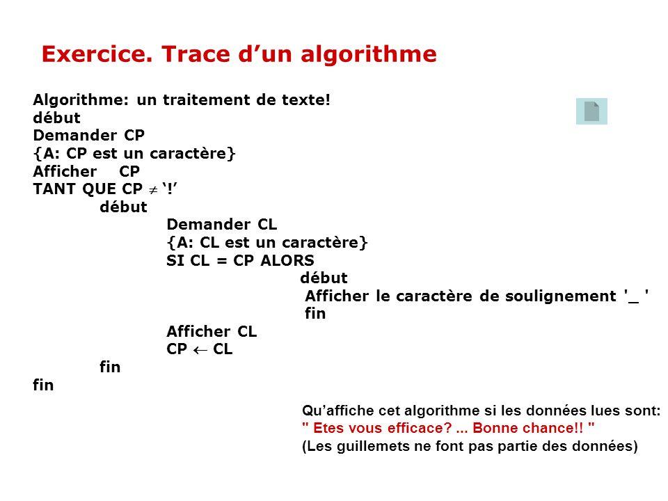 Algorithme: un traitement de texte! début Demander CP {A: CP est un caractère} Afficher CP TANT QUE CP ! début Demander CL {A: CL est un caractère} SI