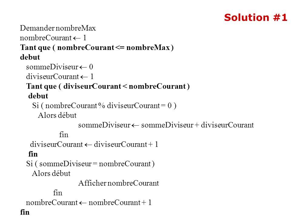 Demander nombreMax nombreCourant 1 Tant que ( nombreCourant <= nombreMax ) debut sommeDiviseur 0 diviseurCourant 1 Tant que ( diviseurCourant < nombre