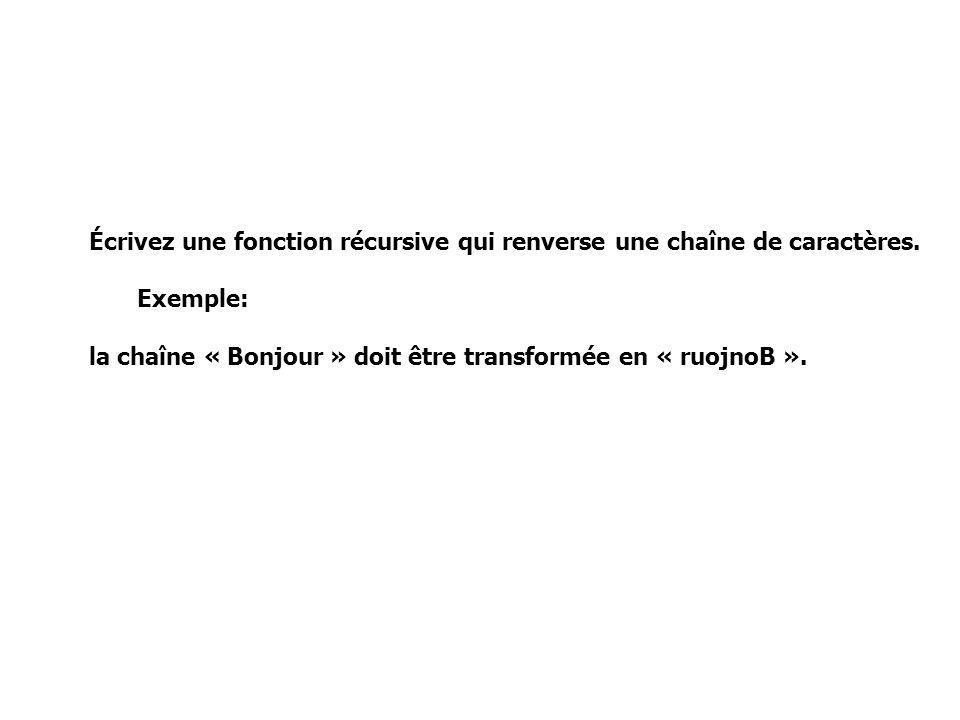 Écrivez une fonction récursive qui renverse une chaîne de caractères. Exemple: la chaîne « Bonjour » doit être transformée en « ruojnoB ».