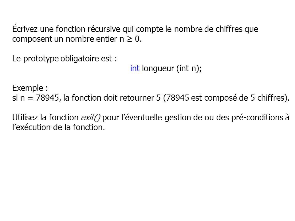 Écrivez une fonction récursive qui compte le nombre de chiffres que composent un nombre entier n 0. Le prototype obligatoire est : int longueur (int n