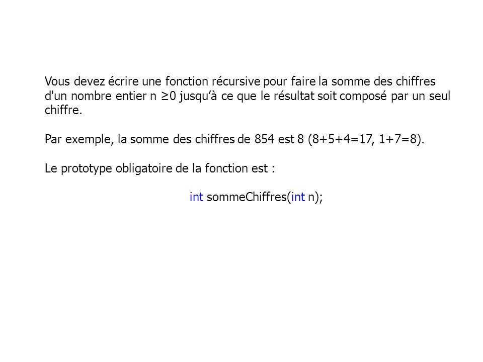 Vous devez écrire une fonction récursive pour faire la somme des chiffres d'un nombre entier n 0 jusquà ce que le résultat soit composé par un seul ch