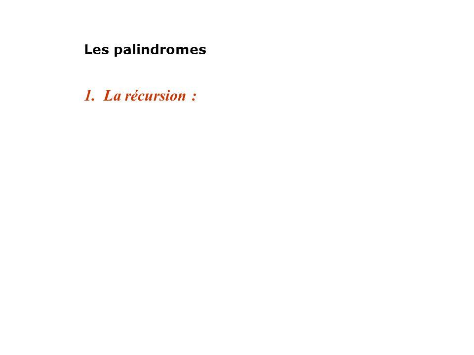 1. La récursion : Les palindromes
