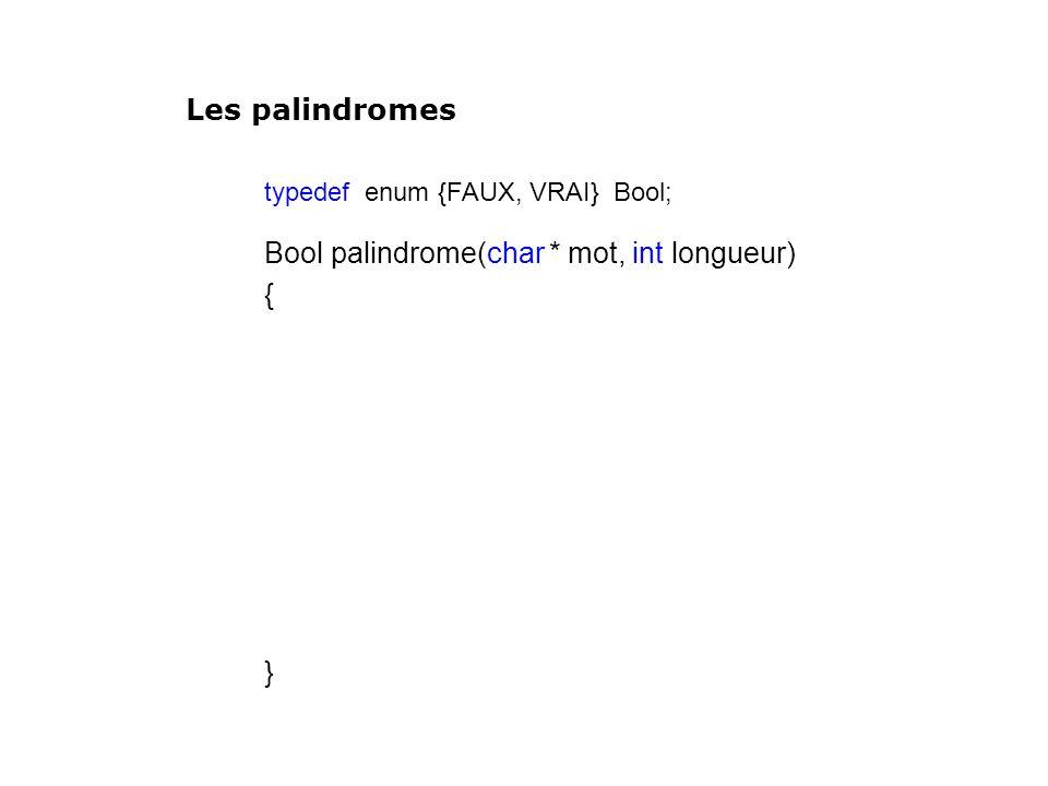 typedef enum {FAUX, VRAI} Bool; Bool palindrome(char * mot, int longueur) { } Les palindromes
