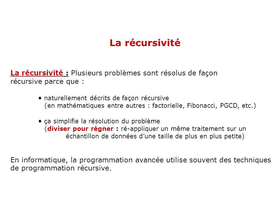 La récursivité : Plusieurs problèmes sont résolus de façon récursive parce que : naturellement décrits de façon récursive (en mathématiques entre autr