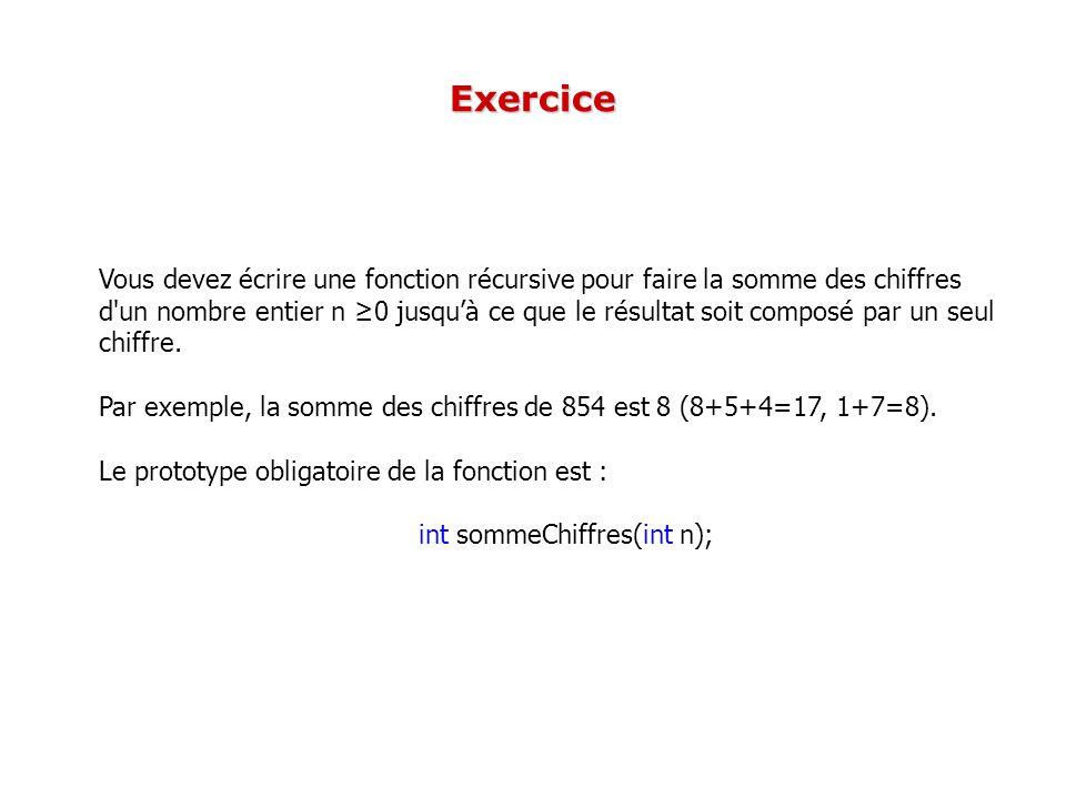 Exercice Vous devez écrire une fonction récursive pour faire la somme des chiffres d'un nombre entier n 0 jusquà ce que le résultat soit composé par u