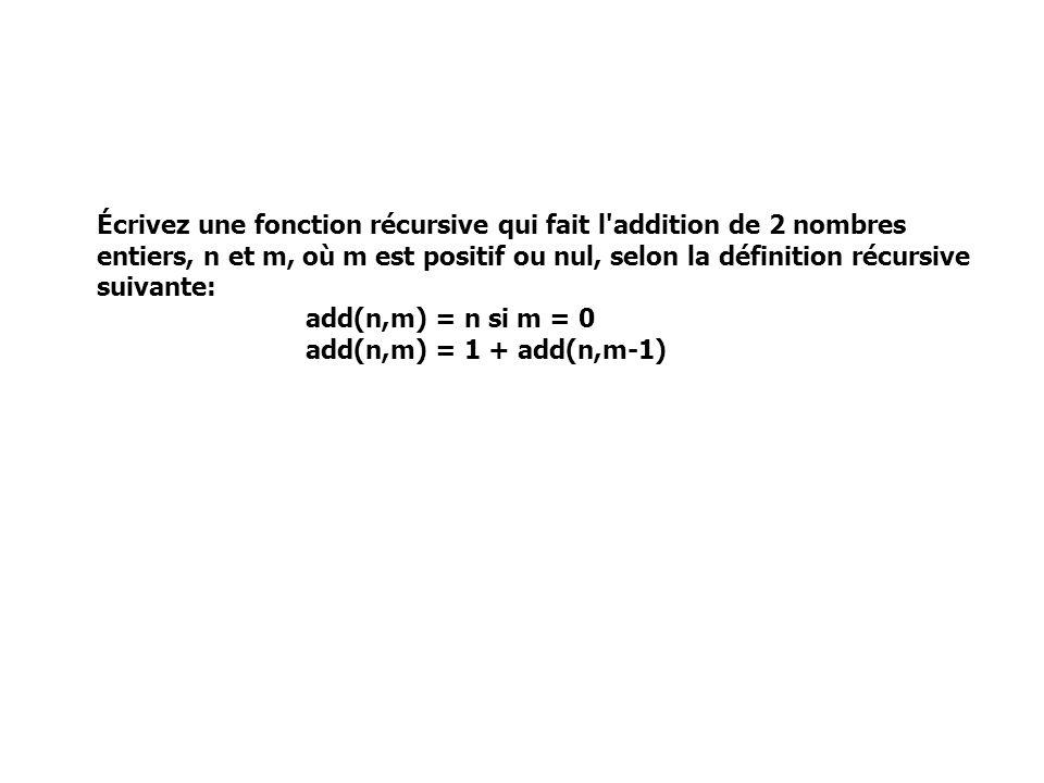 Écrivez une fonction récursive qui fait l'addition de 2 nombres entiers, n et m, où m est positif ou nul, selon la définition récursive suivante: add(