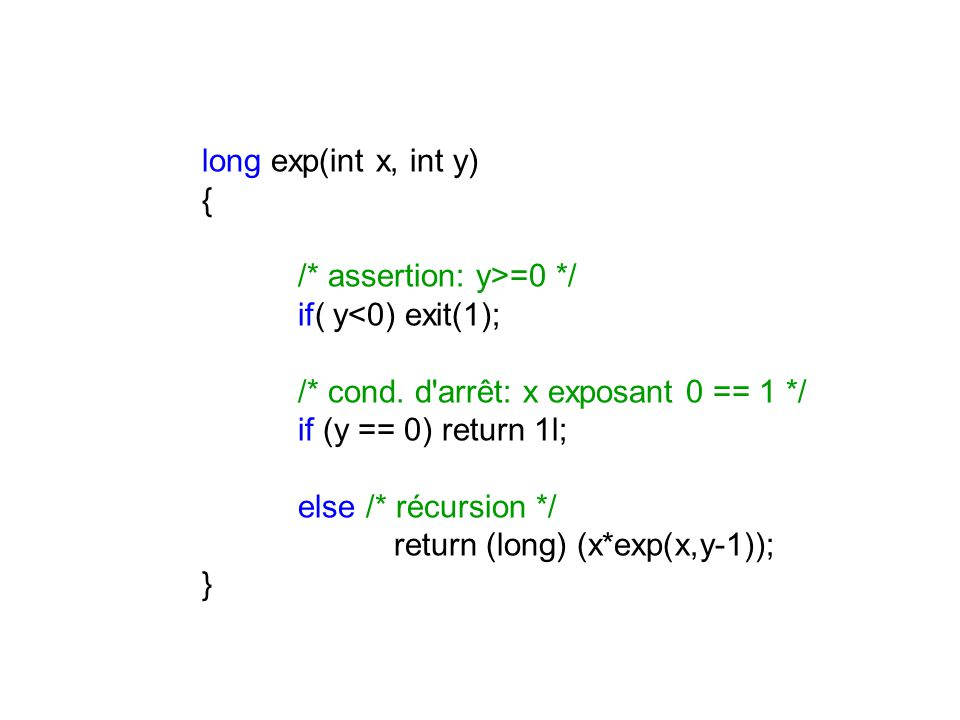 long exp(int x, int y) { /* assertion: y>=0 */ if( y<0) exit(1); /* cond.